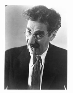 Groucho Marx....ALWAYS LIKED THIS GUY....THOUGHT HE WAS FUNNY AS HELL....