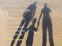 Dar tiempo a quien queremos es el regalo más preciado. Es posible dar sin amar. Pero imposible amar sin dar. - Dr. César Lozano