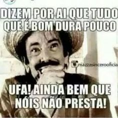 Hahahaha... Não mesmo!!! :P