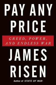 Pay Any Price: Greed, Power, and Endless War, by James Risen; OCTOBER