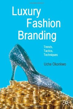 Luxury Fashion Branding | Trends, Tactics, Techniques | Uche Okonkwo | 2007 #mafash14 #bocconi #sdabocconi #mooc #fashion #luxury #book #article #resources