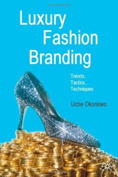 Luxury Fashion Branding | Trends, Tactics, Techniques | Uche Okonkwo | 2007 #mafash14 #bocconi #sdabocconi #mooc #fashion #luxury #book #article #resources