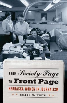 'From Society Page to Front Page: Nebraska Women in Journalism' by Eileen M. Wirth.