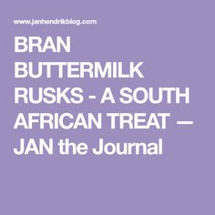 BRAN BUTTERMILK RUSKS - A SOUTH AFRICAN TREAT — JAN the Journal Buttermilk Rusks, Pastry Recipes, Cake Recipes, Pastry Cake, Spring Rolls, Happy Moments, Simple Living, African, Treats