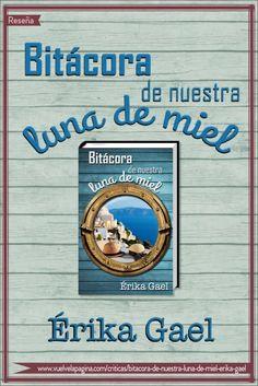 Bitácora de nuestra luna de miel, de Érika Gael. Una divertida novela que nos lleva de crucero por el Mediterráneo acompañadas por unos personajes que nos hacen reír, soñar y suspirar.   Vuelve la Página