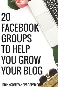 20 FACEBOOK GROUPS TO HELP YOU GROW YOUR BLOG