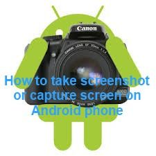 How to take screenshot on android phone?