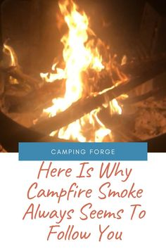 We all love campfires but many people don't like campfire smoke. Yet it can appear that the smoke always follow you when you move. Learn why this happens.