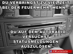 """""""Du verbringst zu viel Zeit bei der Feuerwehr, wenn du auf dem Autoradio versuchst Statusmeldungen auszulösen""""  #FFW #FW #Feuerwehr #Freiwillige #ehrenamt #FWLeitstelle #feuerwehrleute #feuerwehrmann #feuerwehrfrau #humor"""