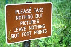 Bitte nehmen sie nicht mehr als ein Foto mit und... hinterlassen sie nicht mehr als ihre Fussspuren.
