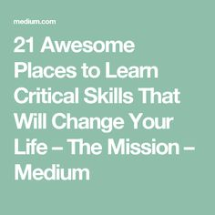 21 Awesome Places to Learn Critical Skills That Will Change Your Life – The Mission – Medium