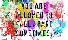 ti è permesso di cadere a pezzi qualche volta