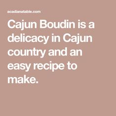 Cajun Boudin is a delicacy in Cajun country and an easy recipe to make.