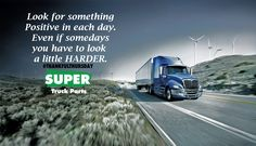 Look for something positive in each day #quotes #trucks #Truckers #ThankfulThursday #Truckin #TruckParts www.supertruckparts.com