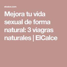 Mejora tu vida sexual de forma natural: 3 viagras naturales | ElCalce