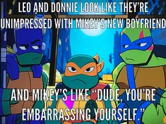 My friend pointed this out and I just had to do this Teenage Ninja, Teenage Mutant Ninja Turtles, Tmnt Turtles, New Boyfriend, Fan Art, Young Justice, Cartoon Shows, Haha, Tv Shows
