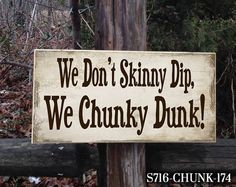 We Don't Skinny Dip We Chunky Dunk Funny Signs For