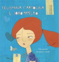 Illustrations by Sandra Fernandes in Felismina Cartolina e João Papelão.