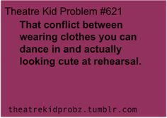 I just wear comfy clothes, I don't care what I look like at drama... I'm not trying to impress anybody there! Haha!