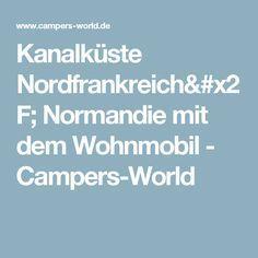 Kanalküste Nordfrankreich/ Normandie mit dem Wohnmobil - Campers-World