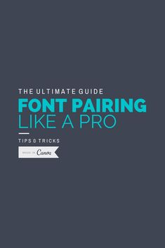 The Ultimate Guide to Font Pairing http://blog.canva.com/the-ultimate-guide-to-font-pairing/