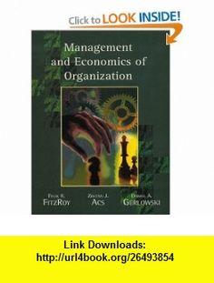Management and Economics of Organization (9780132319522) Zoltan J. Acs, Daniel A. Gerlowski, Felix Fitzroy , ISBN-10: 0132319527  , ISBN-13: 978-0132319522 ,  , tutorials , pdf , ebook , torrent , downloads , rapidshare , filesonic , hotfile , megaupload , fileserve