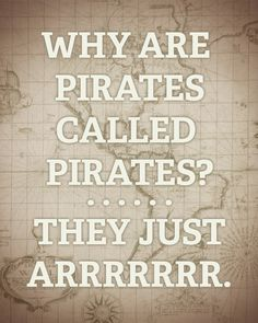Funny Pirate Jokes About The Word Arr The Effective Pictures We Offer You About Silly Jokes in hindi A quality picture can tell you many things. You can find the most beautiful pictures that can be pr Cheesy Jokes, Corny Jokes, Funny Puns, Dad Jokes, Funny Quotes, Funny Stuff, Terrible Jokes, Hilarious, Toddler Jokes