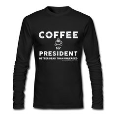 COFFEE for President tees, totes and mugs!