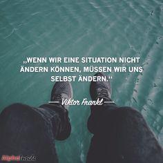 """JETZT FÜR DEN DAZUGEHÖRIGEN ARTIKEL ANKLICKEN!----------------------""""Wenn wir eine Situation nicht ändern können, müssen wir uns selbst ändern."""" - Viktor Frankl"""