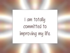 """Daily Affirmation for March 25, 2016 #affirmation #inspiration - """"I am totally committed to improving my life."""""""
