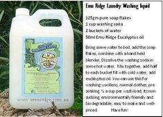At Emu Ridge, our Eucalyptus Laundry Liquid is available from our online shop, but it is too expensive to post, so unfortunately we do not do mail orders. Please contact us via our contact page if you wish to purchase this product. I thought I would re-share our recipe with you, because it is quick and easy to make at home. Its great for everything, it's biodegradable and it's also economical! It's gentle when Washing woolens and just normal washing.