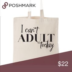 """""""I can't adult today"""" tote bag Brand new """"I can't adult today"""" tote bag ! Each tote is 14.5 inches by 15.5 inches and is made of 100% Canvas! Salt Lake Clothing Bags Totes"""