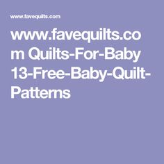 www.favequilts.com Quilts-For-Baby 13-Free-Baby-Quilt-Patterns