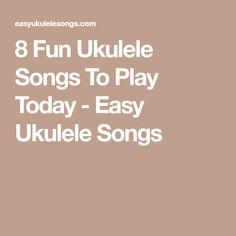 8 Fun Ukulele Songs To Play Today - Easy Ukulele Songs