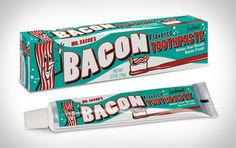 Just think, you can eat bacon, brush your teeth and still savor the flavor!