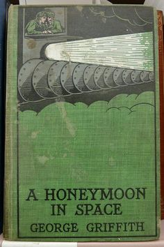 A Honeymoon in Space... George Griffith   1901