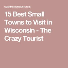 15 Best Small Towns to Visit in Wisconsin - The Crazy Tourist