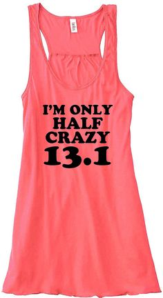 I need this to complete the Pgh Half    I'm Only Half Crazy 13.1 Marathon Run Runner Running Gym Tank Top Flowy Racerback Workout Custom Colors You Choose Size & Colors. $24.00, via Etsy.