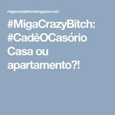 #MigaCrazyBitch: #CadêOCasório Casa ou apartamento?!