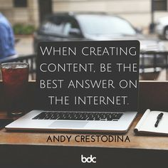 "Quote of the day: ""When creating content, be the best answer on the internet."" - Andy Crestodina"