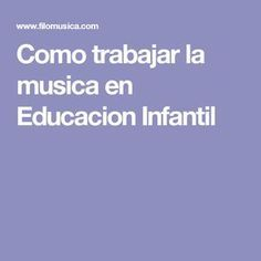Como trabajar la musica en Educacion Infantil Musicals, Songs, Montessori, Ideas, Kids Songs, Primary Music, Music Activities, Infant Activities, Preschool Music