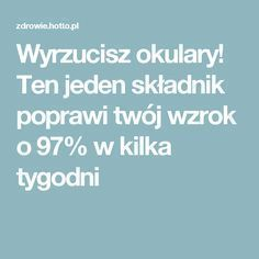 Wyrzucisz okulary! Ten jeden składnik poprawi twój wzrok o 97% w kilka tygodni Health And Beauty, Life Hacks, Remedies, Food And Drink, Health Fitness, Healthy, Bonsai, Tips, Health And Wellness