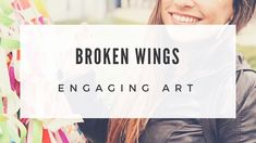 Broken Wings engages the viewer through art and invites growth. It's a twofold process. First, just like a butterfly changes within the cocoon, individuals a.