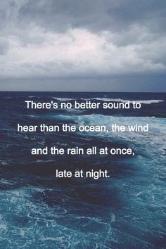 There's no better sound to hear than the ocean, the wind and the rain all at once, late at night.