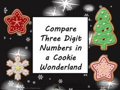 Scrumptious! In Compare Three Digits in a Cookie Wonderland, learners answer questions after  participating in activities. Compare Three Digits in a Cookie Wonderland can be used as a class game, in cooperative groups or as a math center. This lesson includes 46 task cards, key, optional directions for teachers and links to web lessons and activities.