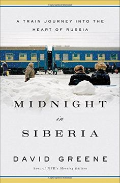 Midnight in Siberia: A Train Journey into the Heart of Russia by David Greene http://www.amazon.com/dp/0393239950/ref=cm_sw_r_pi_dp_ln0zvb1V0A61G