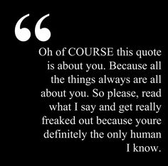 Quote by me. I'm the quoter. - A. Easley #sarcasm #quote #narcissist