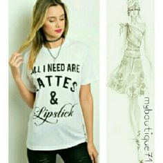 """""""All I Need are Lattes&Lipstick"""" Graphic Top White """"All I Need are Lattes&Lipstick"""" Graphic Top. 85%poly 15%cotton. All Sales are Final Per Poshmark. Please Read Description and Ask any and all Questions Prior to Purchase. I Want My Customers to be Happy!!Thank you! Boutique Tops"""