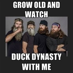 Duck Dynasty - Grow oLd and watch Duck Dynasty   with me