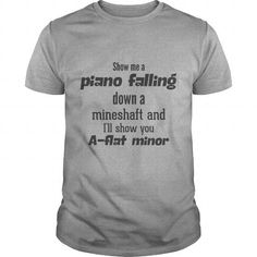 Awesome Tee Show me a piano falling down a mineshaft and Ill show you Aflat minor TShirt T shirts